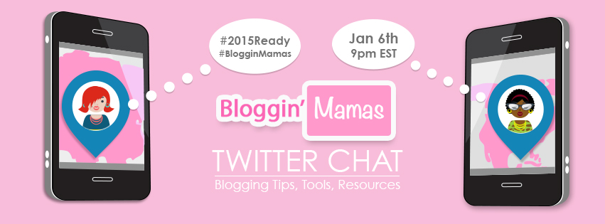 #BlogginMamas #2015Ready Twitter Chat Tuesday, January 6th, 2015 at 9pm EST Bloggin Tips, Tool and Resources! Prizes too!