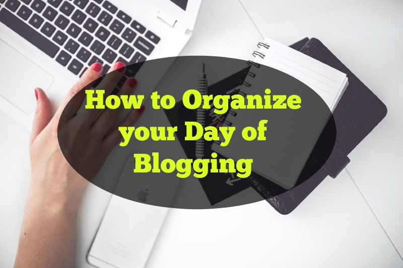 How to Organize your Day of Blogging