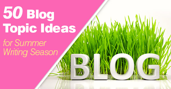 50 Blog Topic Ideas for the Summer